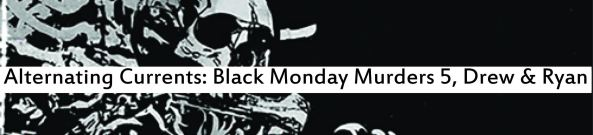 Alternating Currents: The Black Monday Murders 5, Drew and Ryan D