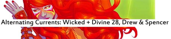 Alternating Currents: Wicked + The Divine 28, Drew and Spencer