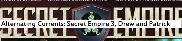 Alternating Currents: Secret Empire 3, Drew and Patrick