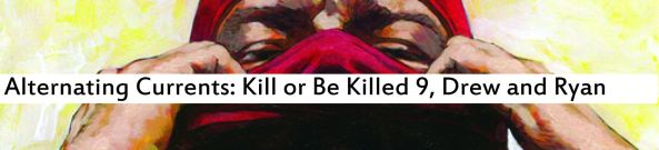Alternating Currents: Kill or Be Killed 9, Drew and Ryan D